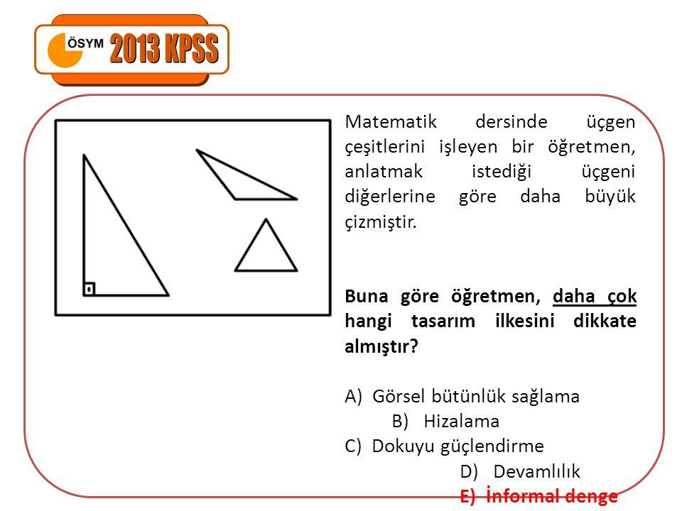 2013 KPSS Matematik dersinde üçgen çeşitlerini işleyen bir öğretmen, anlatmak istediği üçgeni diğerlerine göre daha büyük çizmiştir.
