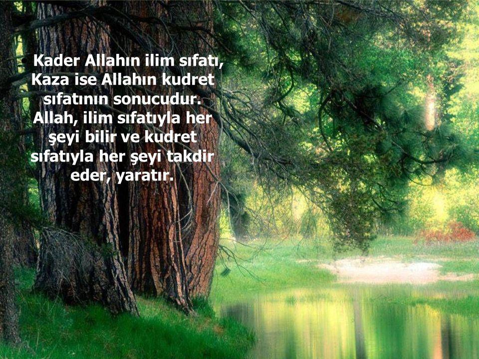 Kader Allahın ilim sıfatı, Kaza ise Allahın kudret sıfatının sonucudur