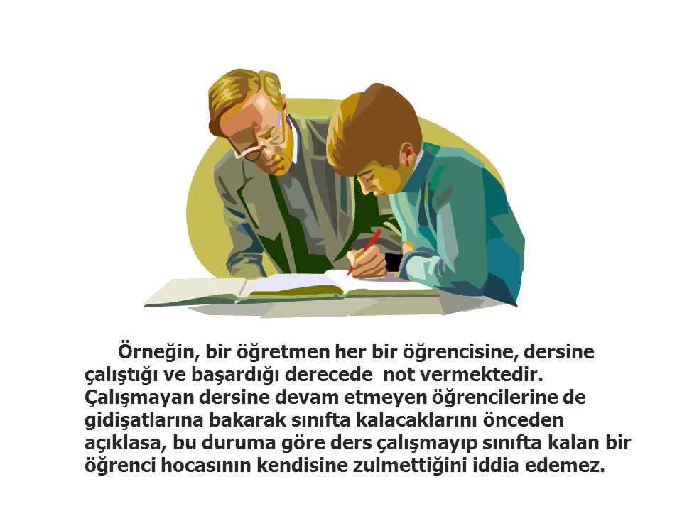 Örneğin, bir öğretmen her bir öğrencisine, dersine çalıştığı ve başardığı derecede not vermektedir.