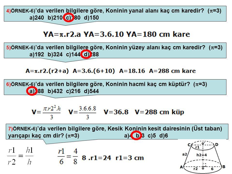 4)ÖRNEK-6)'da verilen bilgilere göre, Koninin yanal alanı kaç cm karedir (=3) a)240 b)210 c)180 d)150