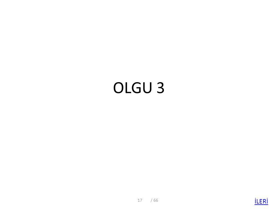 OLGU 3 / 66 İLERİ