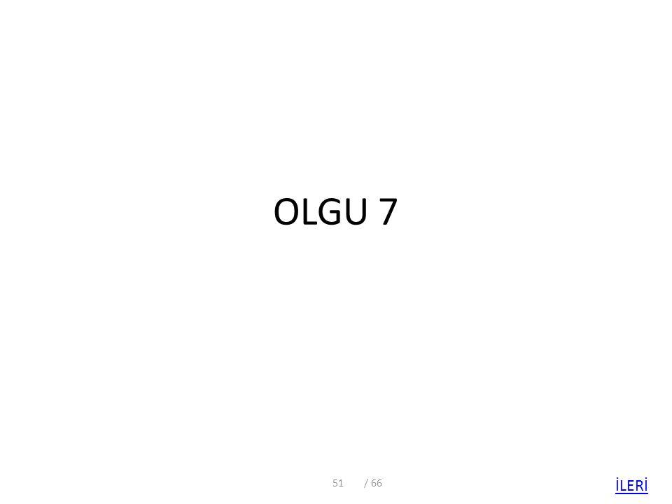 OLGU 7 / 66 İLERİ