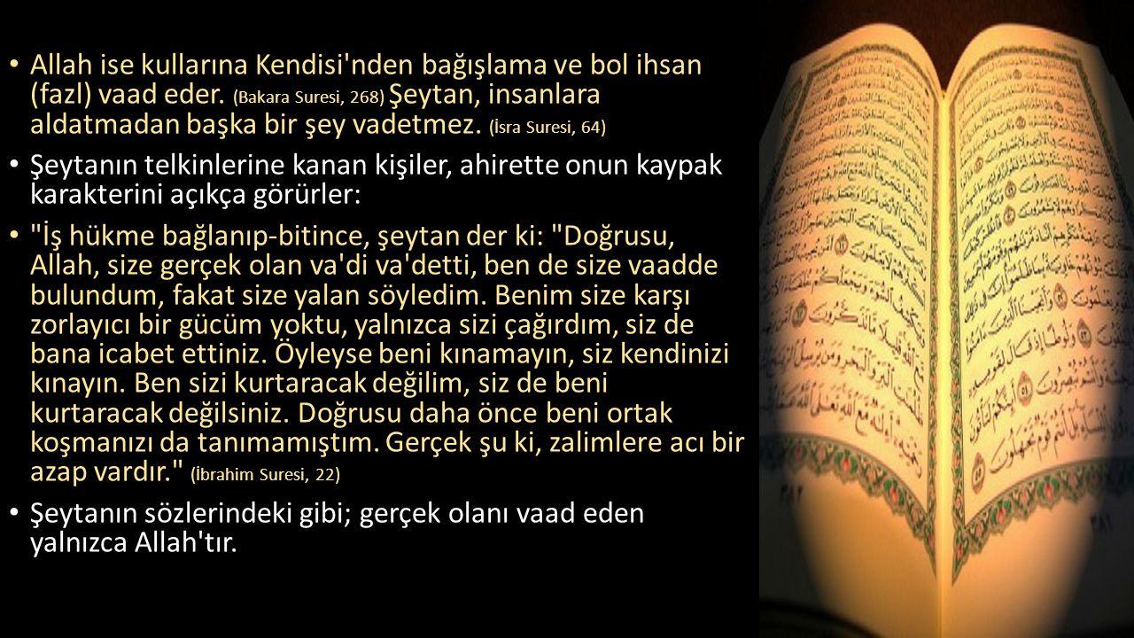 Allah ise kullarına Kendisi nden bağışlama ve bol ihsan (fazl) vaad eder. (Bakara Suresi, 268) Şeytan, insanlara aldatmadan başka bir şey vadetmez. (İsra Suresi, 64)
