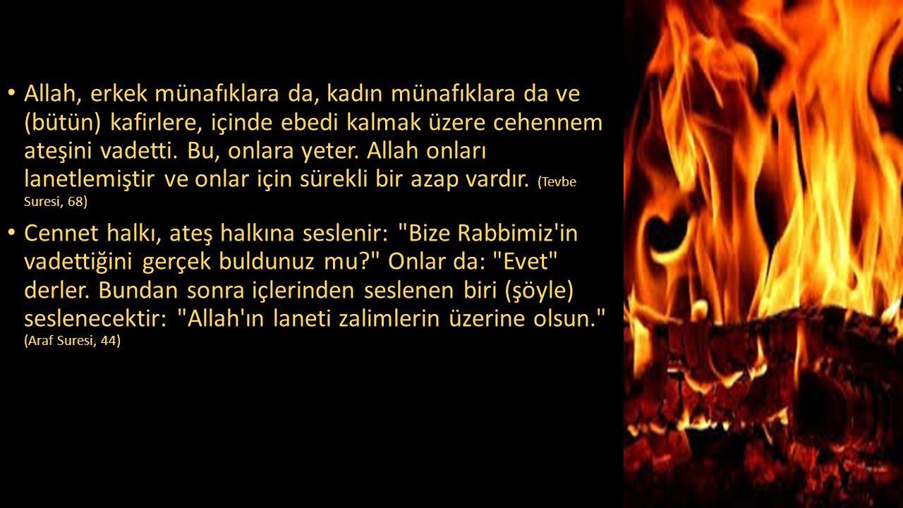 Allah, erkek münafıklara da, kadın münafıklara da ve (bütün) kafirlere, içinde ebedi kalmak üzere cehennem ateşini vadetti. Bu, onlara yeter. Allah onları lanetlemiştir ve onlar için sürekli bir azap vardır. (Tevbe Suresi, 68)