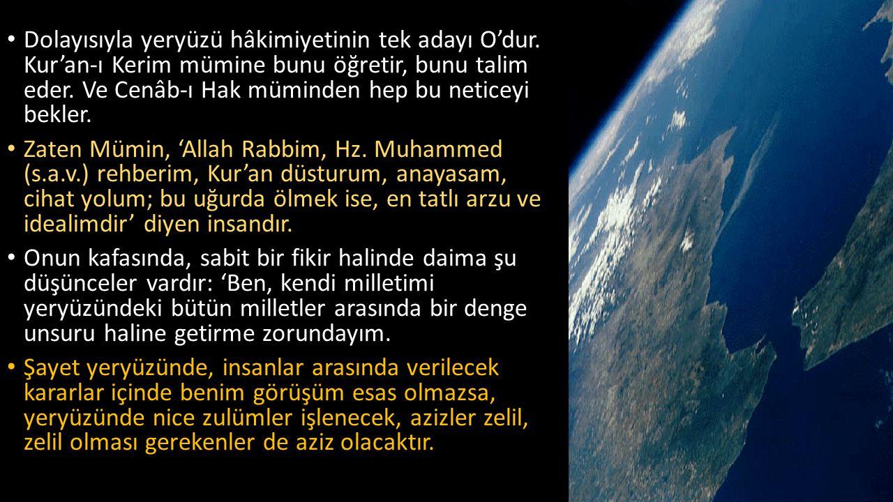Dolayısıyla yeryüzü hâkimiyetinin tek adayı O'dur