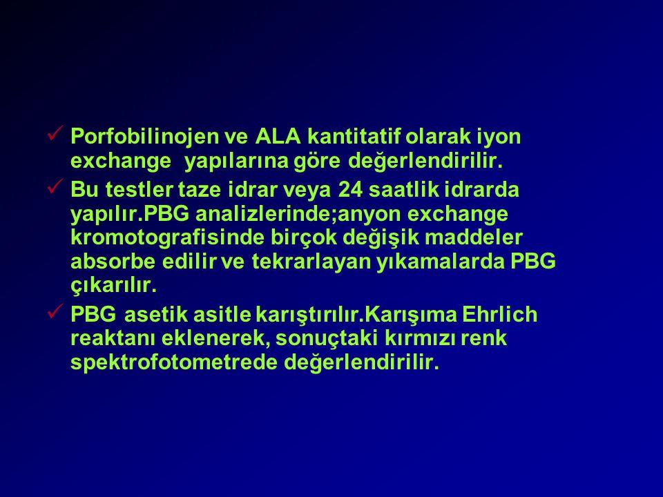 Porfobilinojen ve ALA kantitatif olarak iyon exchange yapılarına göre değerlendirilir.
