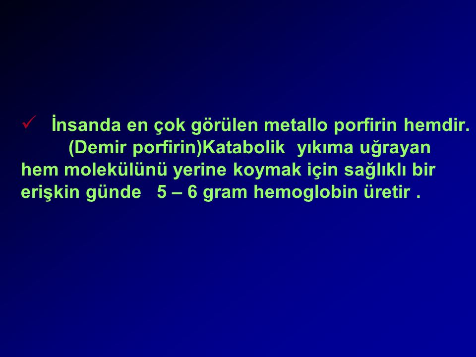 İnsanda en çok görülen metallo porfirin hemdir