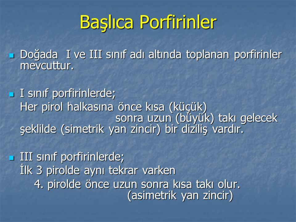Başlıca Porfirinler Doğada I ve III sınıf adı altında toplanan porfirinler mevcuttur. I sınıf porfirinlerde;