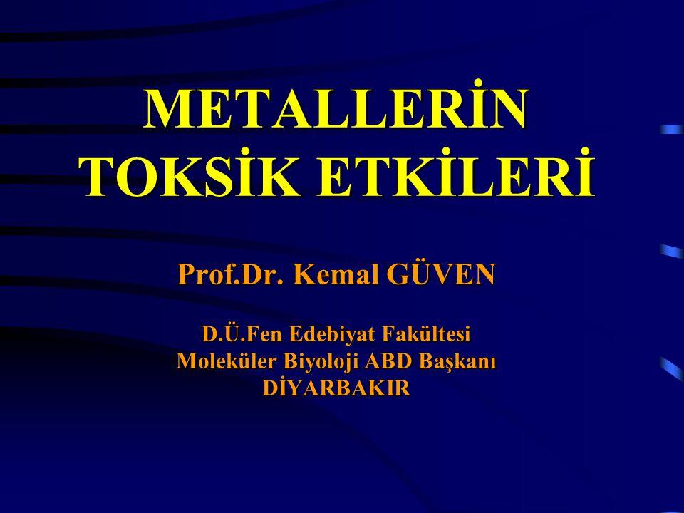 METALLERİN TOKSİK ETKİLERİ Prof. Dr. Kemal GÜVEN D. Ü