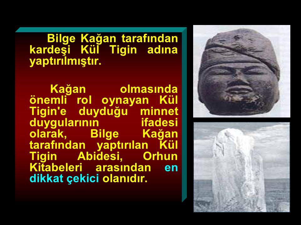 Kültegin Kitabesi Bilge Kağan tarafından kardeşi Kül Tigin adına yaptırılmıştır.