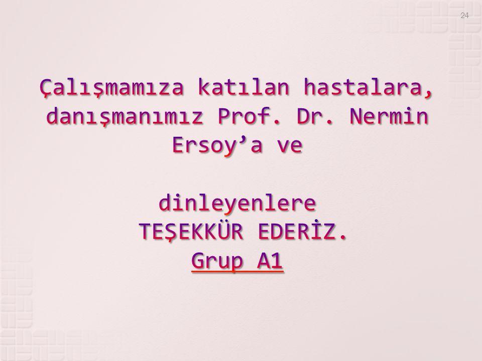 Çalışmamıza katılan hastalara, danışmanımız Prof. Dr