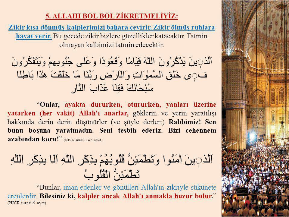5. ALLAHI BOL BOL ZİKRETMELİYİZ: