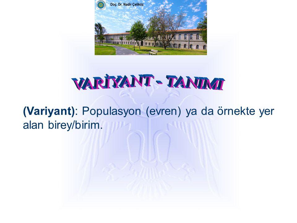 VARİYANT - TANIMI (Variyant): Populasyon (evren) ya da örnekte yer alan birey/birim.