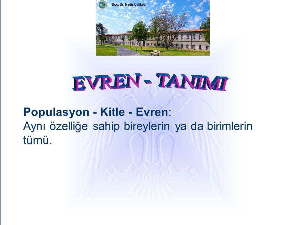 EVREN - TANIMI Populasyon - Kitle - Evren: