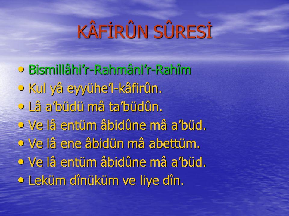 KÂFİRÛN SÛRESİ Bismillâhi'r-Rahmâni'r-Rahîm Kul yâ eyyühe'l-kâfirûn.