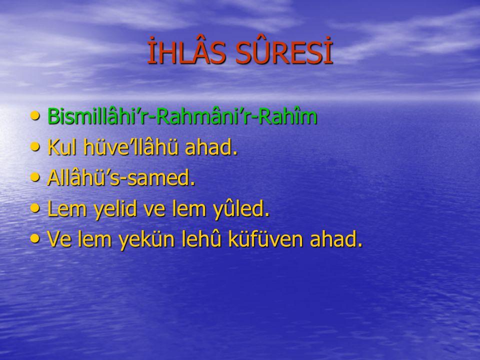 İHLÂS SÛRESİ Bismillâhi'r-Rahmâni'r-Rahîm Kul hüve'llâhü ahad.