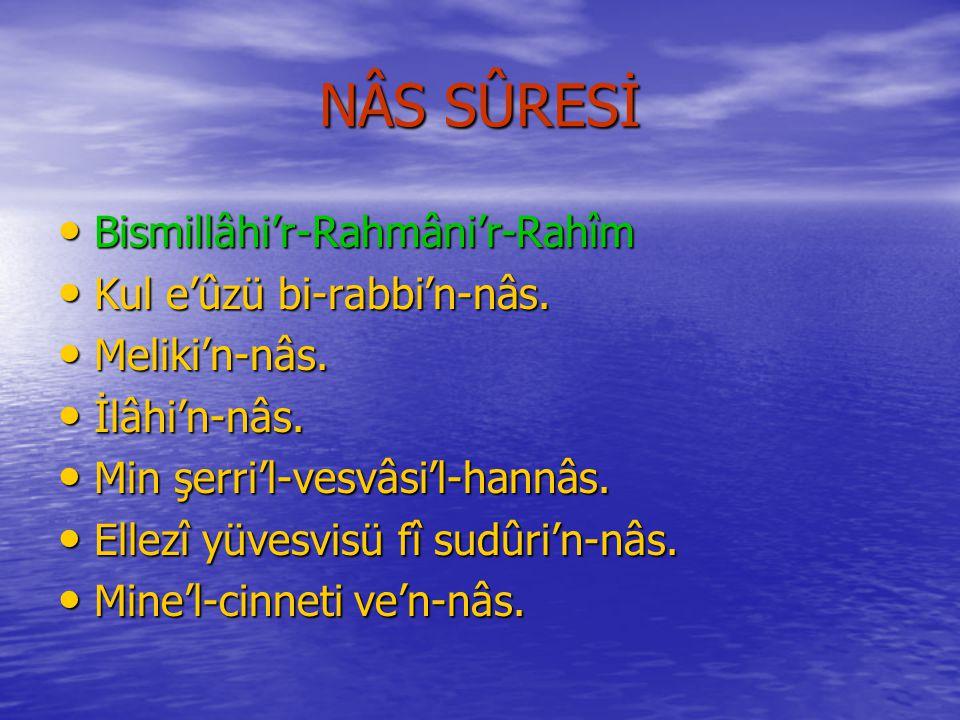 NÂS SÛRESİ Bismillâhi'r-Rahmâni'r-Rahîm Kul e'ûzü bi-rabbi'n-nâs.
