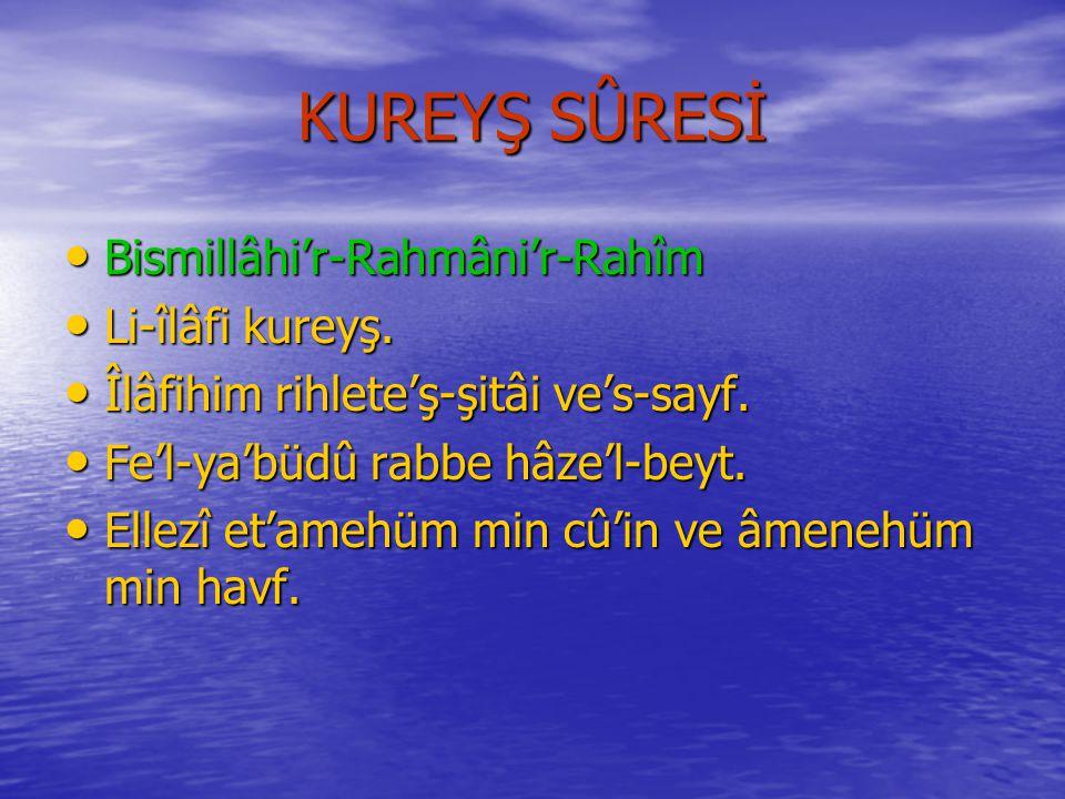 KUREYŞ SÛRESİ Bismillâhi'r-Rahmâni'r-Rahîm Li-îlâfi kureyş.