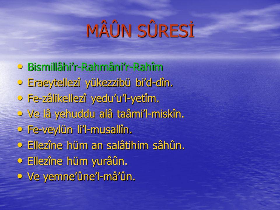 MÂÛN SÛRESİ Bismillâhi'r-Rahmâni'r-Rahîm