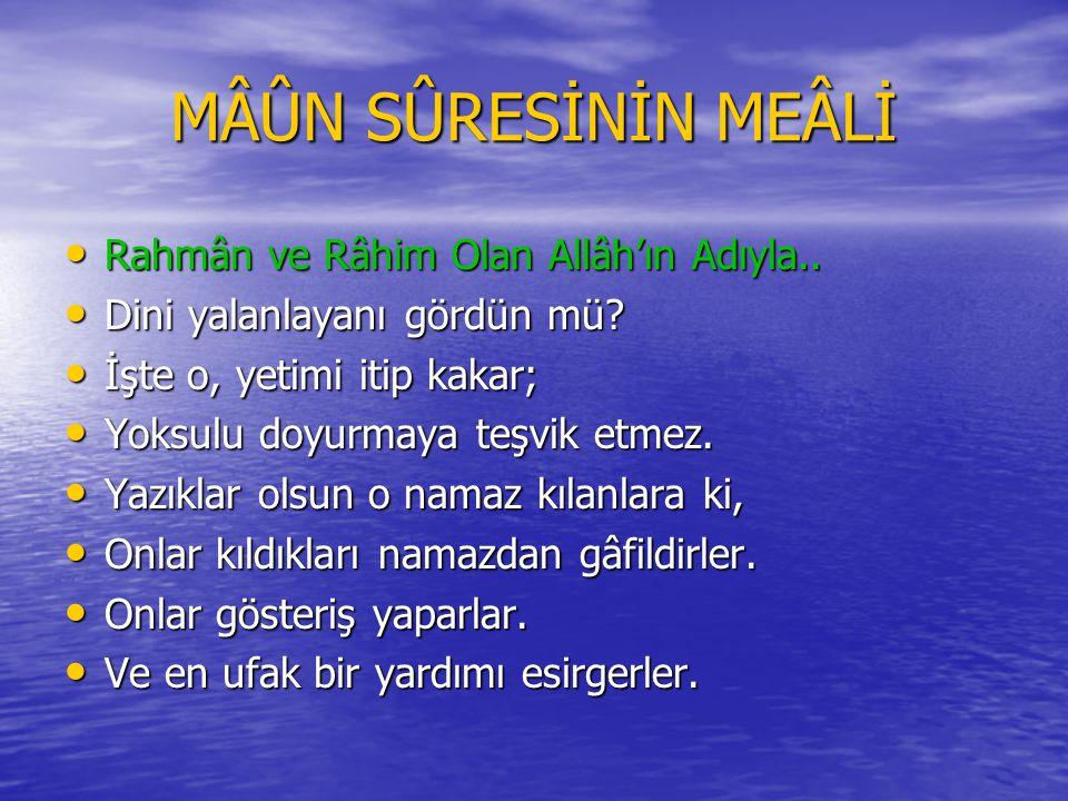 MÂÛN SÛRESİNİN MEÂLİ Rahmân ve Râhim Olan Allâh'ın Adıyla..