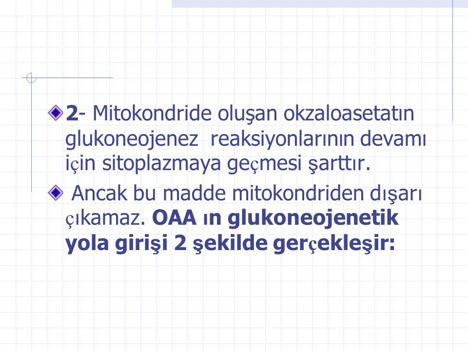 2- Mitokondride oluşan okzaloasetatın glukoneojenez reaksiyonlarının devamı için sitoplazmaya geçmesi şarttır.
