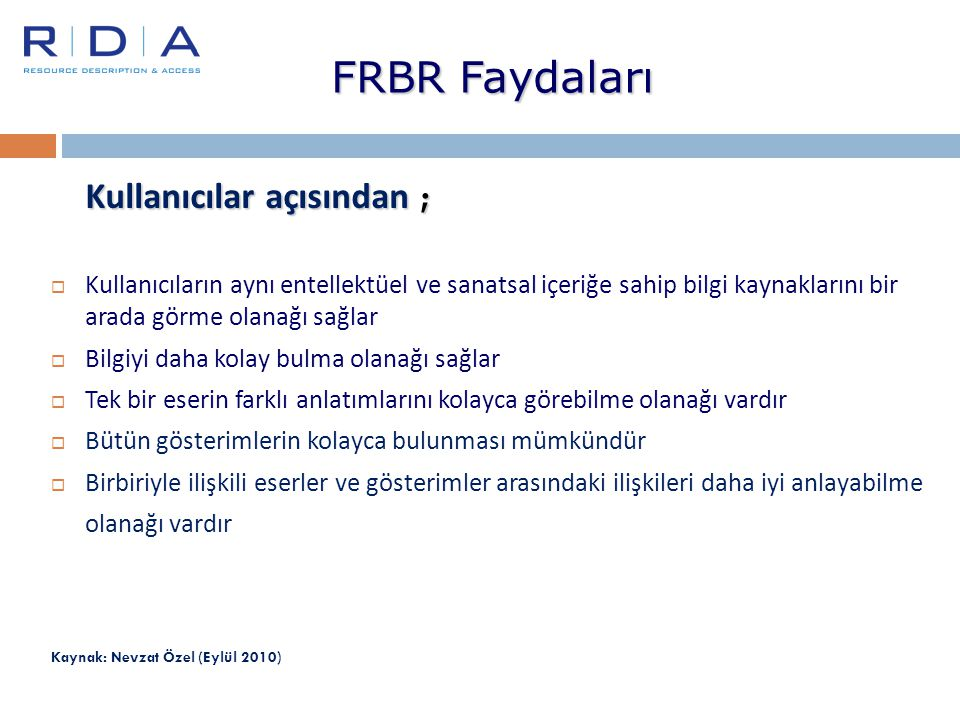 FRBR Faydaları Kullanıcılar açısından ;