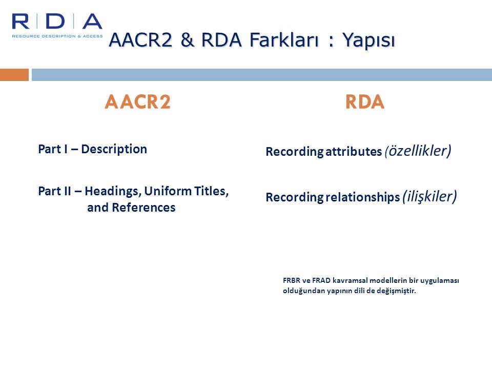 AACR2 & RDA Farkları : Yapısı