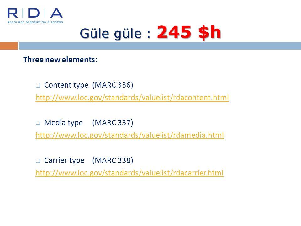 Güle güle : 245 $h Three new elements: Content type (MARC 336)