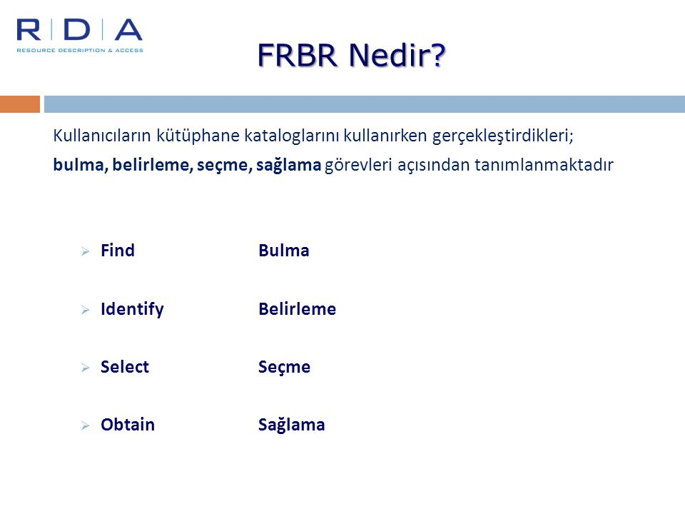 FRBR Nedir Kullanıcıların kütüphane kataloglarını kullanırken gerçekleştirdikleri;