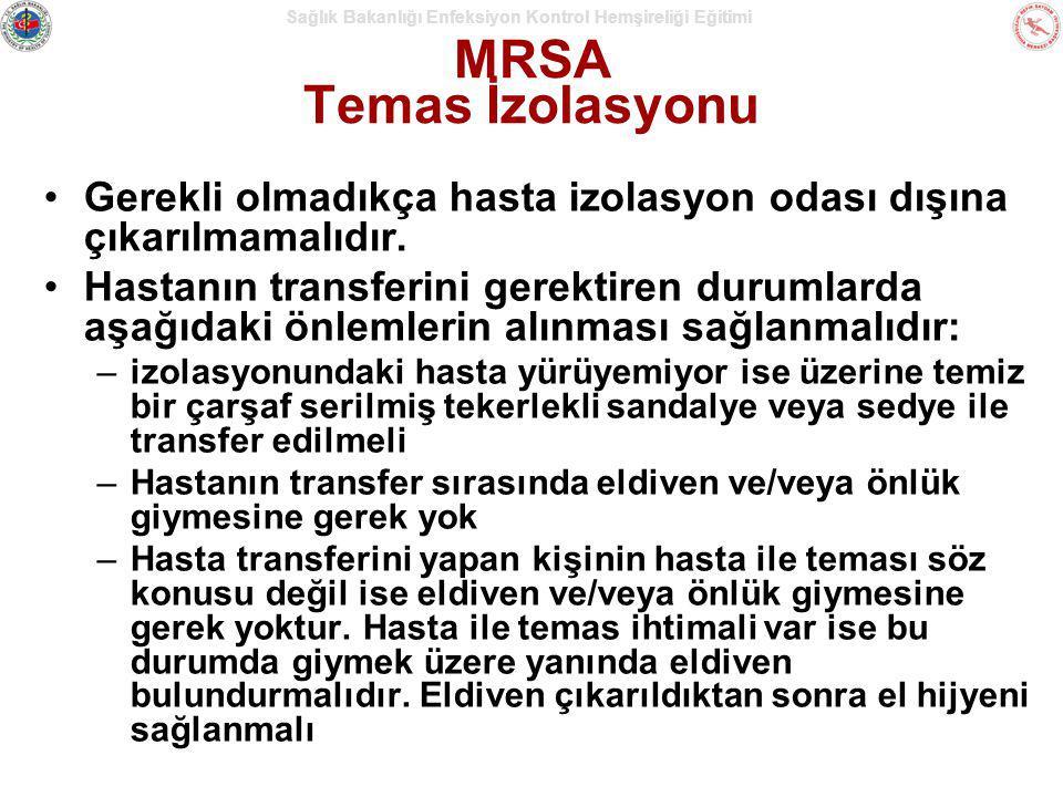 MRSA Temas İzolasyonu Gerekli olmadıkça hasta izolasyon odası dışına çıkarılmamalıdır.