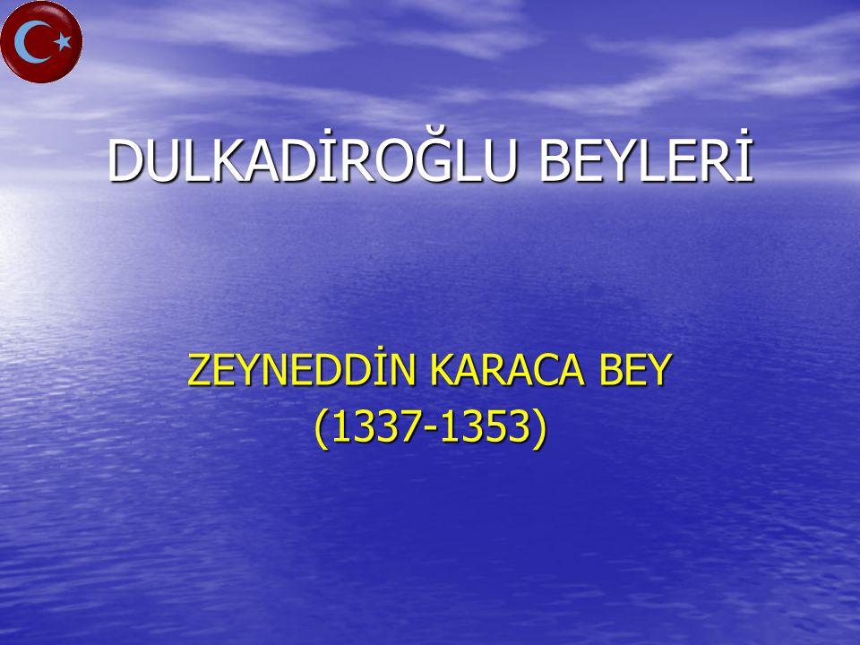 ZEYNEDDİN KARACA BEY (1337-1353)