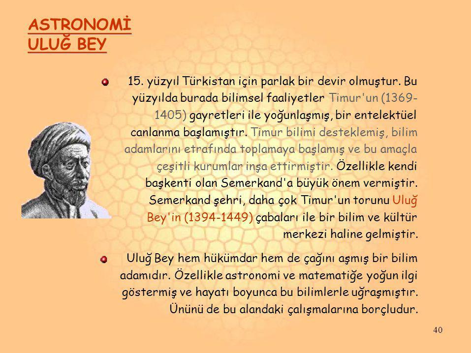 ASTRONOMİ ULUĞ BEY. 15. yüzyıl Türkistan için parlak bir devir olmuştur. Bu. yüzyılda burada bilimsel faaliyetler Timur un (1369-