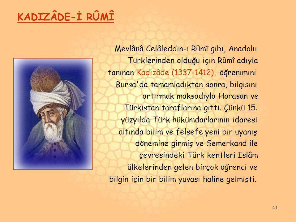 KADIZÂDE-İ RÛMÎ Türklerinden olduğu için Rûmî adıyla