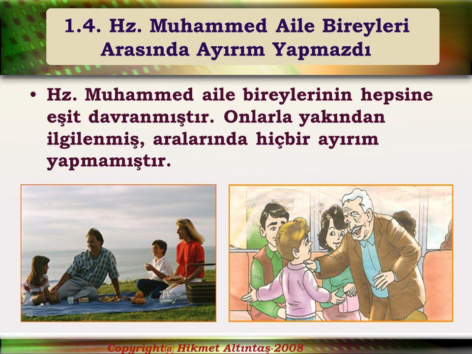 1.4. Hz. Muhammed Aile Bireyleri Arasında Ayırım Yapmazdı