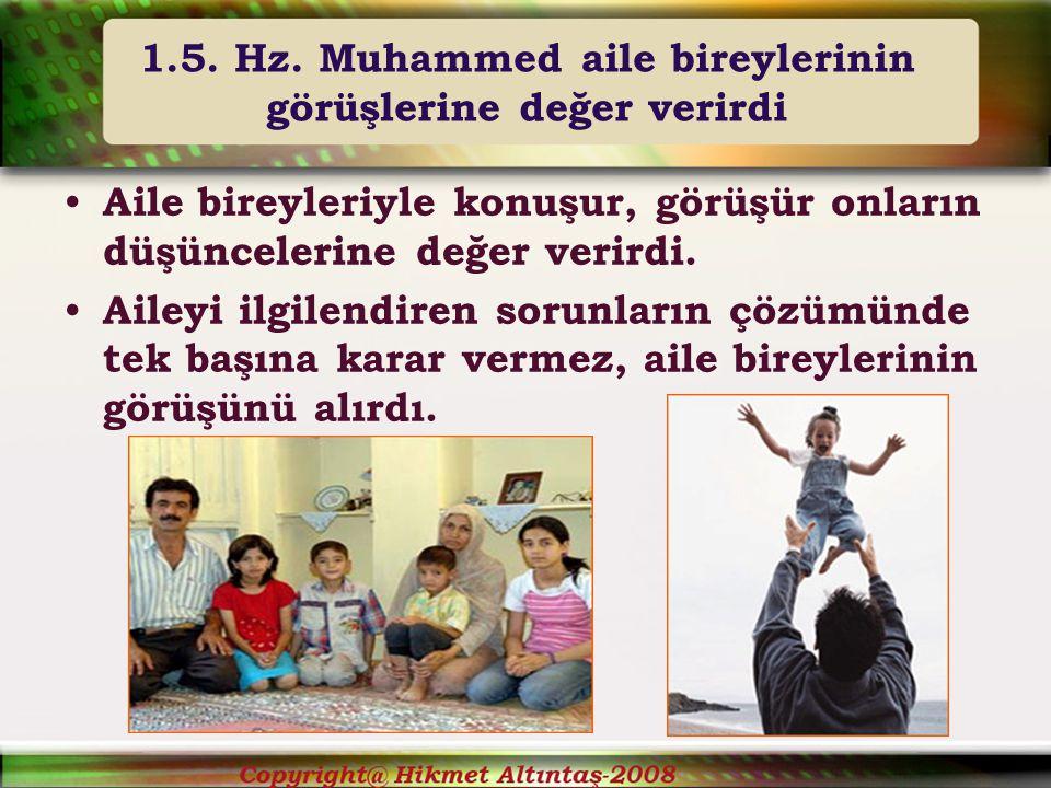 1.5. Hz. Muhammed aile bireylerinin görüşlerine değer verirdi