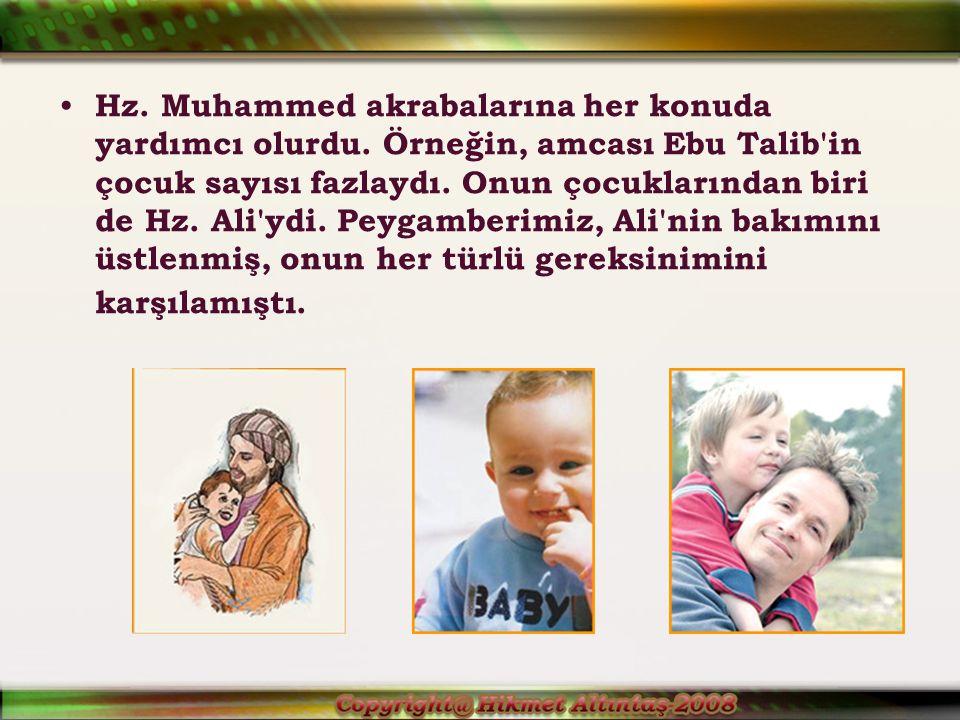 Hz. Muhammed akrabalarına her konuda yardımcı olurdu