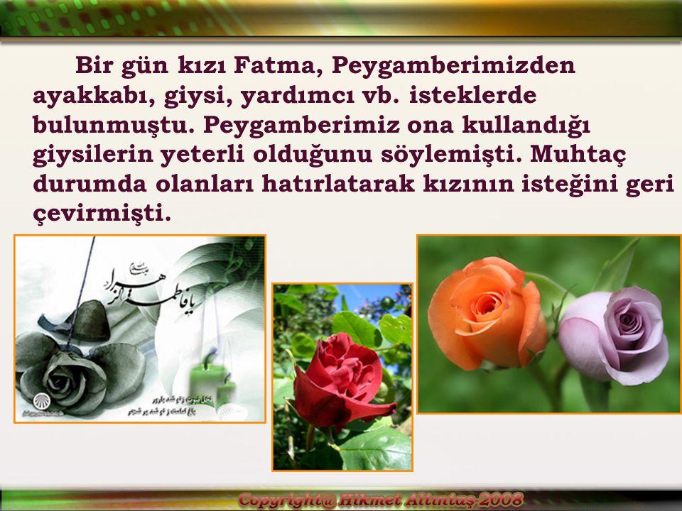 Bir gün kızı Fatma, Peygamberimizden ayakkabı, giysi, yardımcı vb