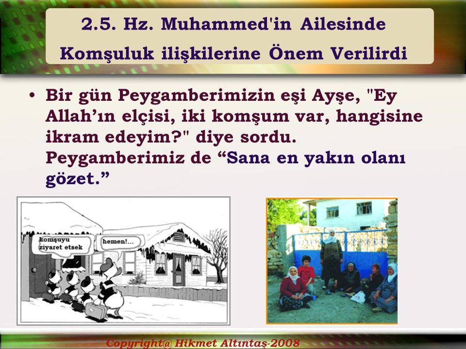 2.5. Hz. Muhammed in Ailesinde Komşuluk ilişkilerine Önem Verilirdi