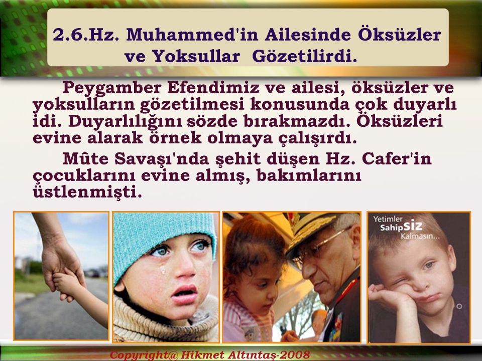2.6.Hz. Muhammed in Ailesinde Öksüzler ve Yoksullar Gözetilirdi.