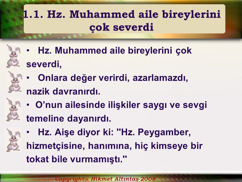 1.1. Hz. Muhammed aile bireylerini çok severdi