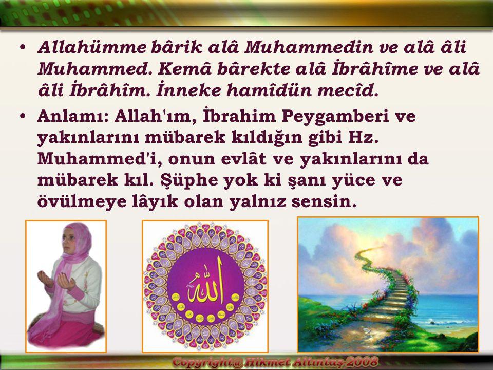 Allahümme bârik alâ Muhammedin ve alâ âli Muhammed