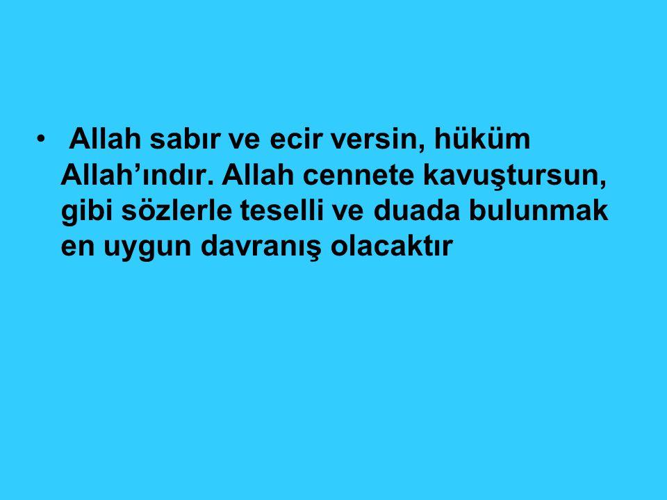 Allah sabır ve ecir versin, hüküm Allah'ındır