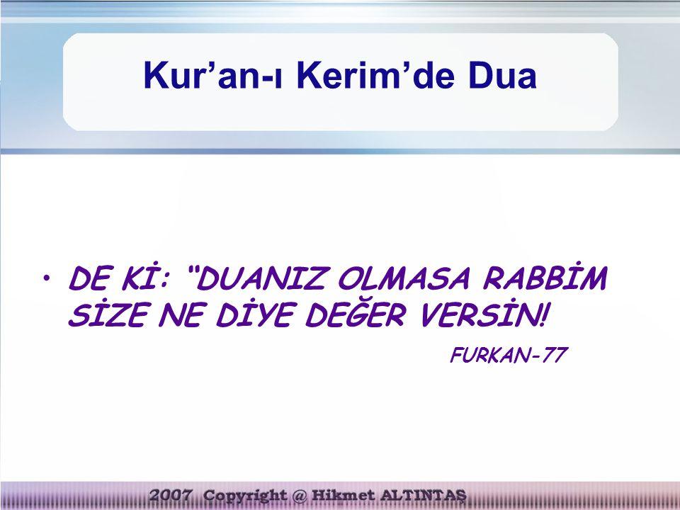 Kur'an-ı Kerim'de Dua DE Kİ: DUANIZ OLMASA RABBİM SİZE NE DİYE DEĞER VERSİN! FURKAN-77