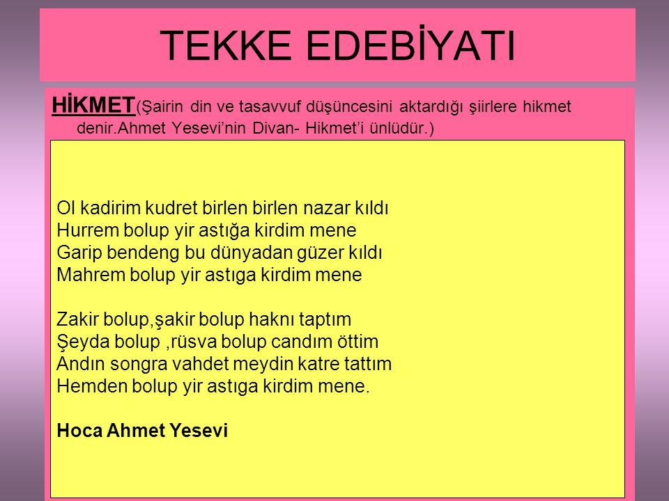 TEKKE EDEBİYATI HİKMET(Şairin din ve tasavvuf düşüncesini aktardığı şiirlere hikmet denir.Ahmet Yesevi'nin Divan- Hikmet'i ünlüdür.)
