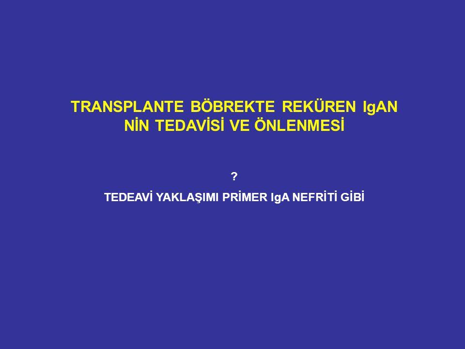 TRANSPLANTE BÖBREKTE REKÜREN IgAN NİN TEDAVİSİ VE ÖNLENMESİ