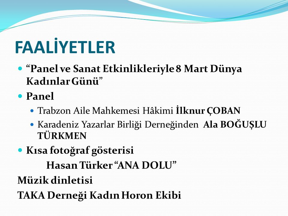 FAALİYETLER Panel ve Sanat Etkinlikleriyle 8 Mart Dünya Kadınlar Günü Panel. Trabzon Aile Mahkemesi Hâkimi İlknur ÇOBAN.