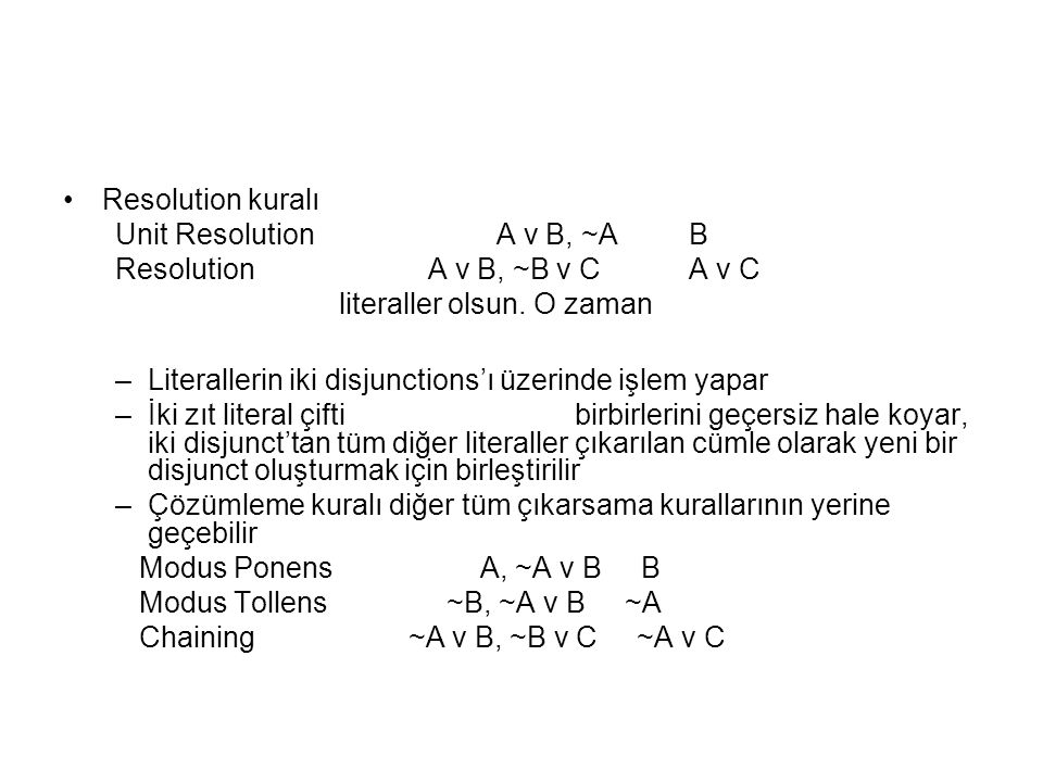 Resolution kuralı Unit Resolution A v B, ~A B. Resolution A v B, ~B v C A v C.