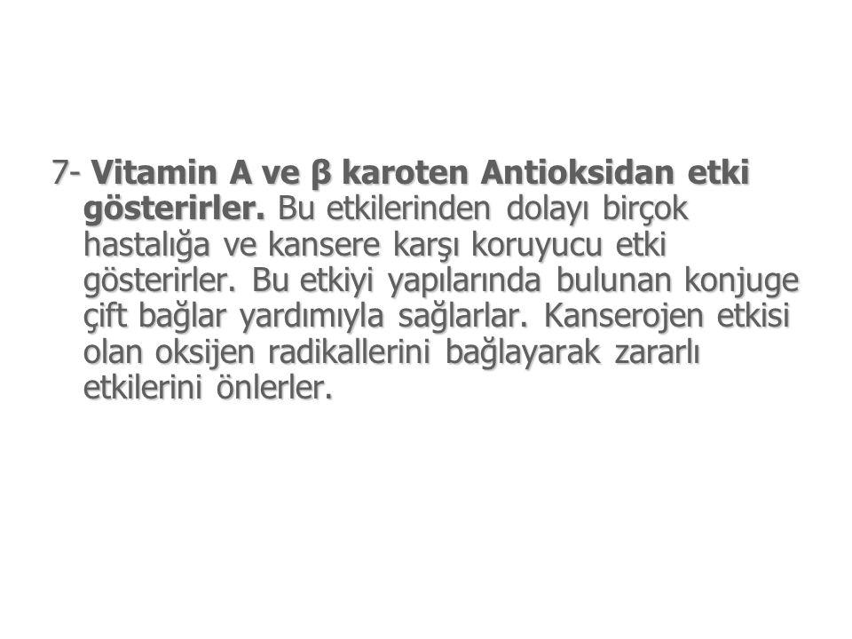 7- Vitamin A ve β karoten Antioksidan etki gösterirler