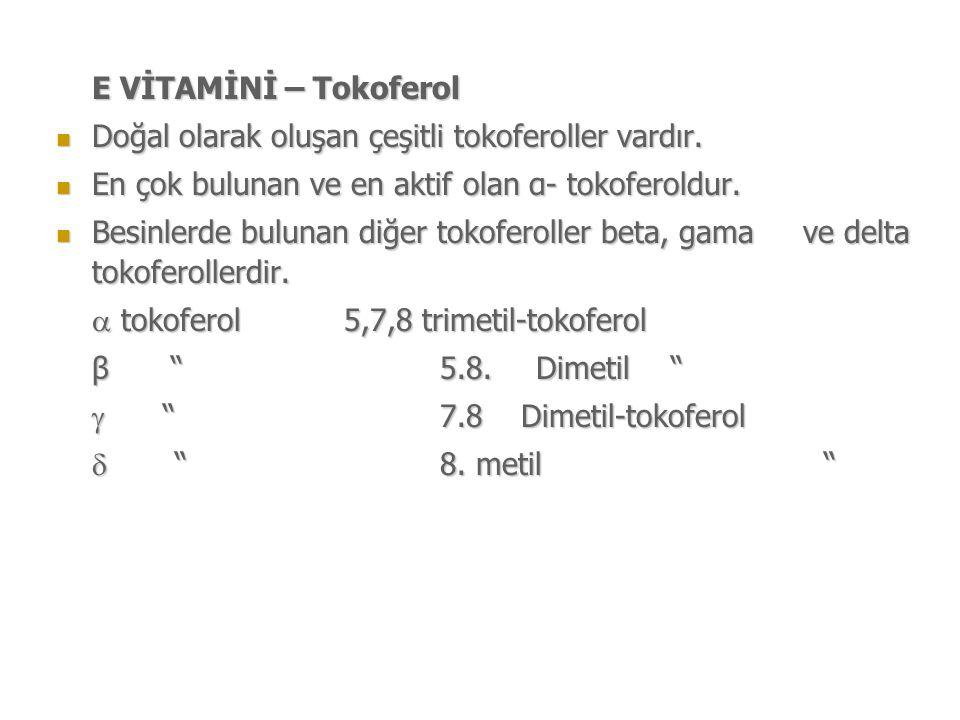 E VİTAMİNİ – Tokoferol Doğal olarak oluşan çeşitli tokoferoller vardır. En çok bulunan ve en aktif olan α- tokoferoldur.