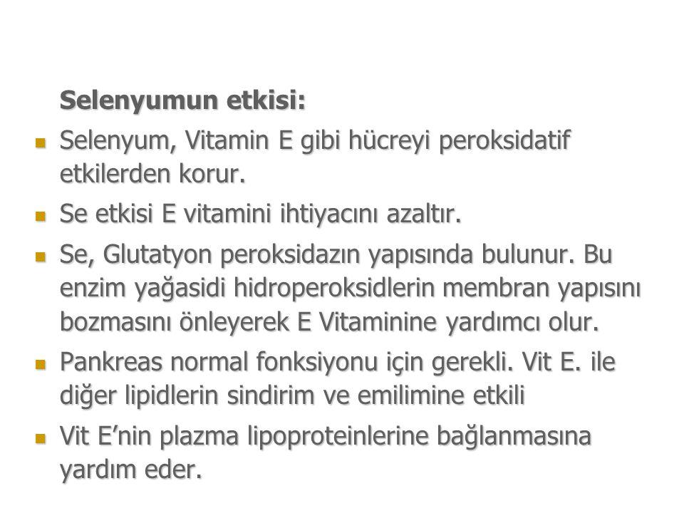Selenyumun etkisi: Selenyum, Vitamin E gibi hücreyi peroksidatif etkilerden korur. Se etkisi E vitamini ihtiyacını azaltır.